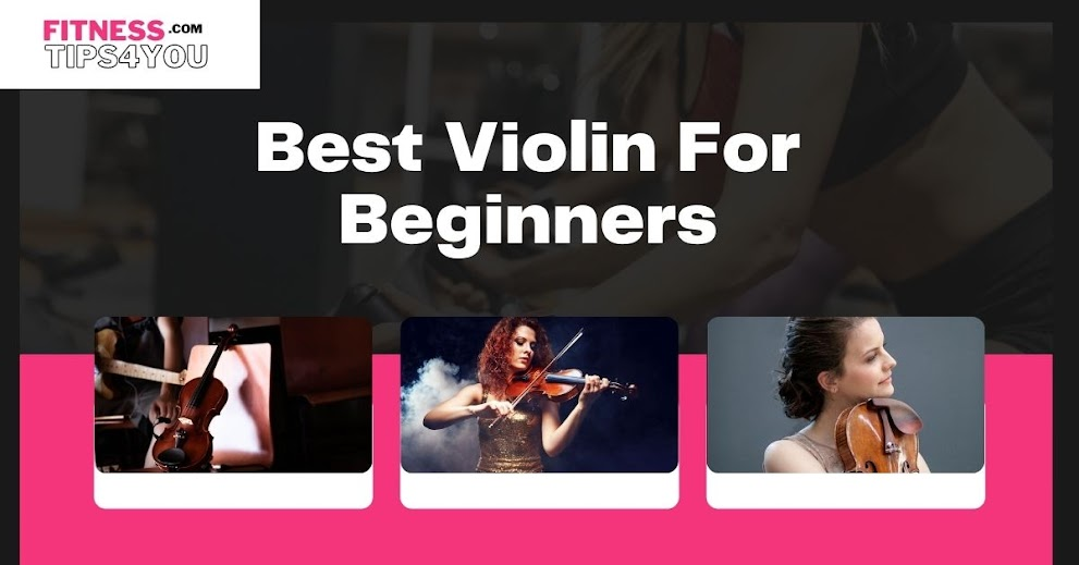 8 Best Violin For Beginners: Don't BUY Without Reading This!