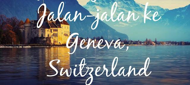 Jalan-jalan ke Geneva, Switzerland