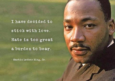 I have decide to stick with love. Hate is too great a burden to bear. ~MLK Jr.
