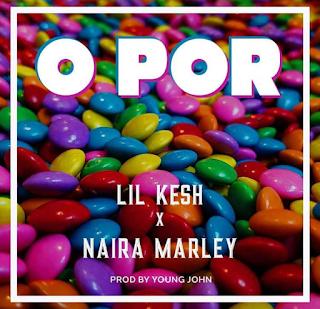 [Music] Lil kesh Ft. Naira Marley - Opor