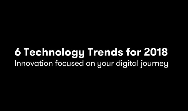 6 Technology Trends Identified For 2018