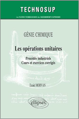 Livre : Les opérations unitaires, Procédés industriels, Cours et exercices corrigés PDF