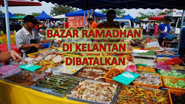 Bazar Ramadhan di Seluruh negeri kelantan Di Batalkan
