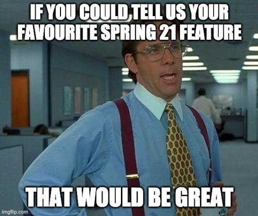 London Salesforce Developers Want Your Spring 21 Favourites