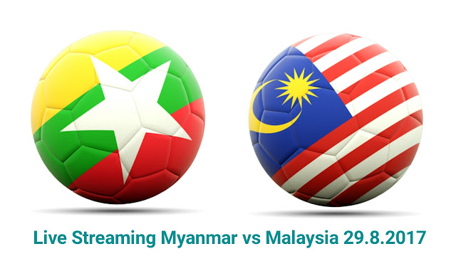 Live Streaming Myanmar vs Malaysia 29.8.2017 Friendly Match