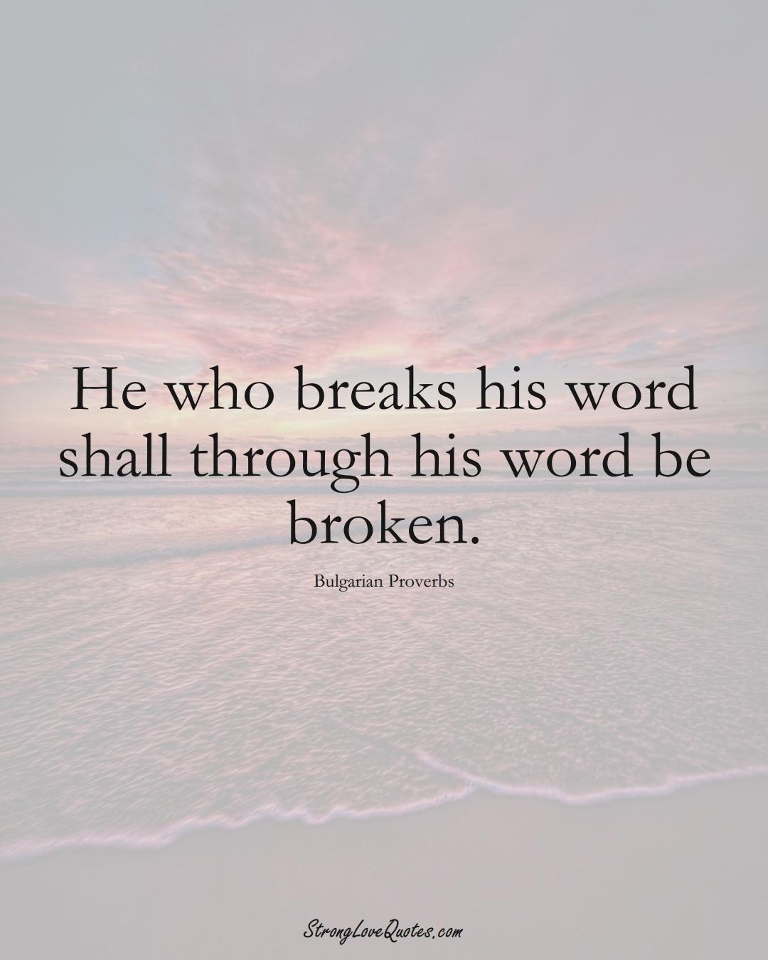 He who breaks his word shall through his word be broken. (Bulgarian Sayings);  #EuropeanSayings