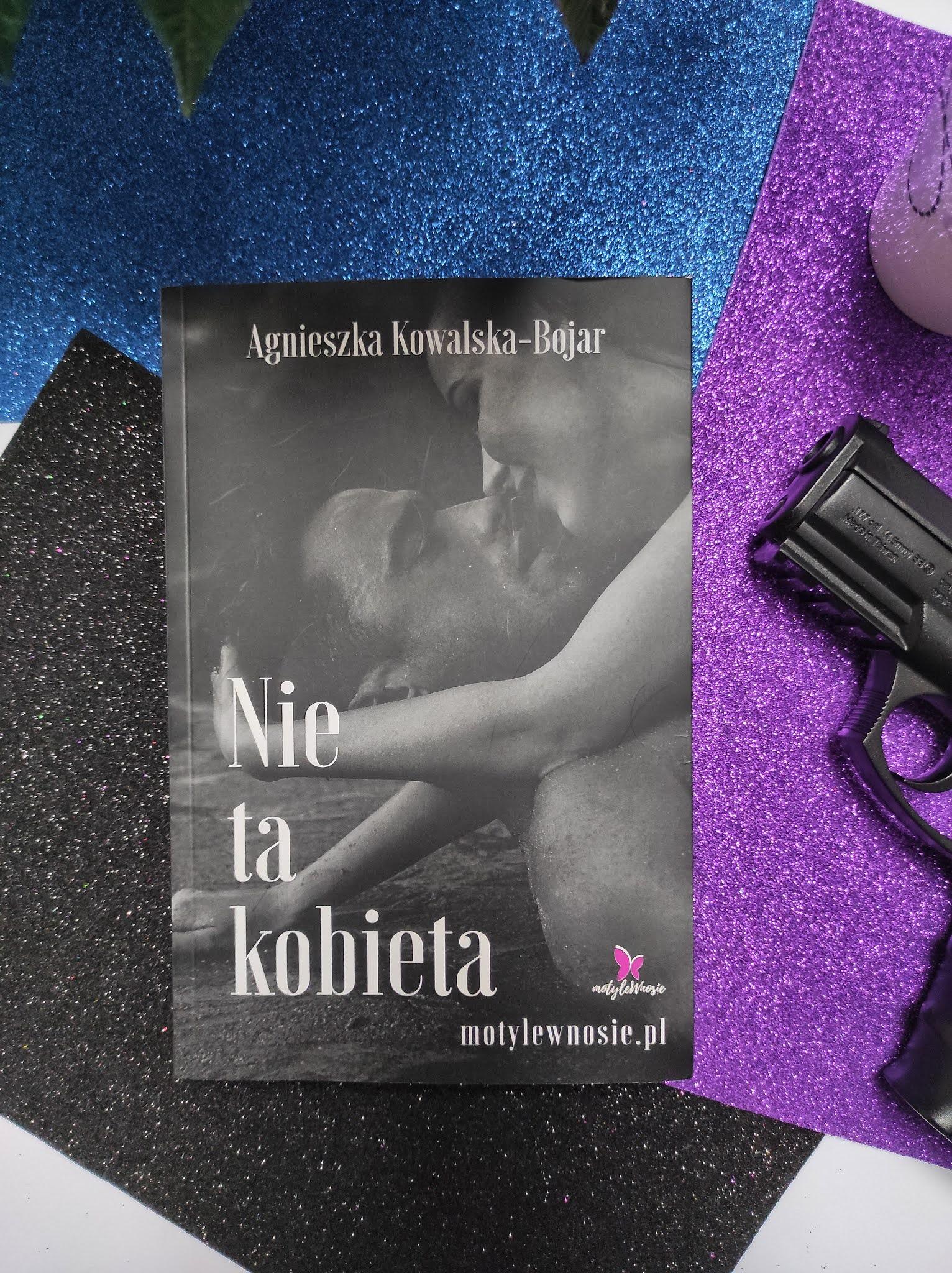 """""""Nie ta kobieta"""" Agnieszka Kowalska - Bojar"""