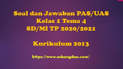 Soal dan Jawaban PAS/UAS SD/MI Kelas 1 Semester 1 Tema 4 Kurikulum 2013 TP 2020/2021