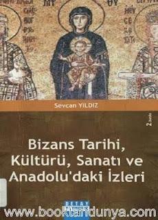 Sevcan Yıldız - Bizans Tarihi, Kültürü, Sanatı ve Anadolu'daki İzleri