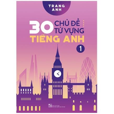 30 Chủ Đề Từ Vựng Tiếng Anh (Tập 1) ebook PDF-EPUB-AWZ3-PRC-MOBI