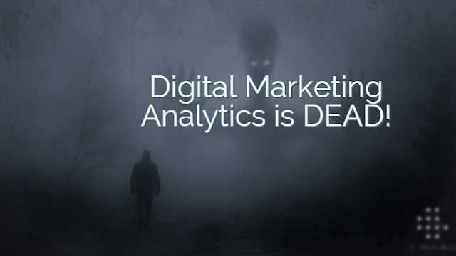 Digital Marketing Analytics is Dead