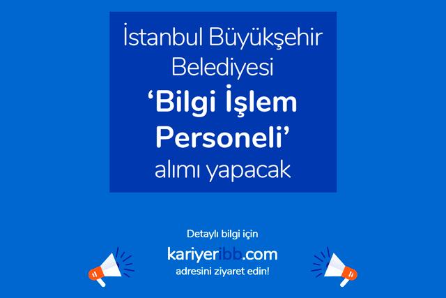 İstanbul Büyükşehir Belediyesi bilgi işlem personeli alımı yapacak. Adaylarda aranan niteliklerneler? Detaylar kariyeribb.com'da!