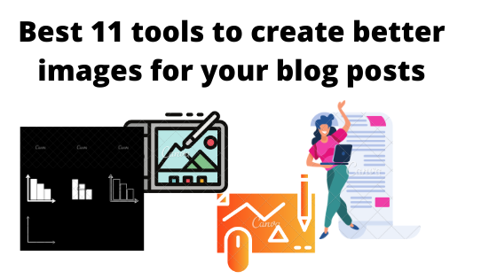 Best 11 tools to create better images for your blog posts