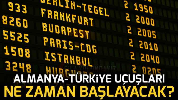 Almanya Türkiye Uçuşlar Ne Zaman Açılacak Başlayacak