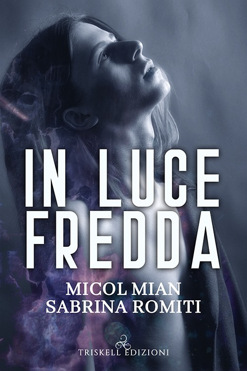 "Libri in uscita: ""In luce fredda"" (Serie Rosa dei venti #1) di Micol Mian e Sabrina Romiti"