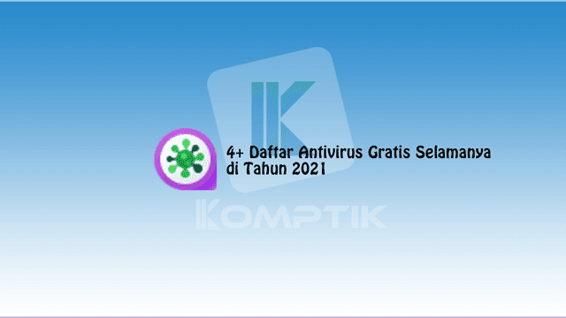 Daftar Antivirus Gratis Selamanya di Tahun 2021