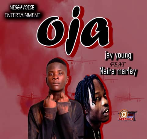 Music- Jay young ft Naira Marley - OJA