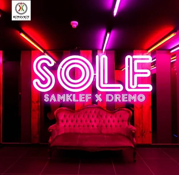 [Music] Samklef – Sole Ft. Dremo | @dremodrizzy , @SAMKLEF
