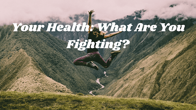 Your Health: What Are You Fighting?