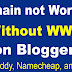 Domain not Working Without WWW on Blogger
