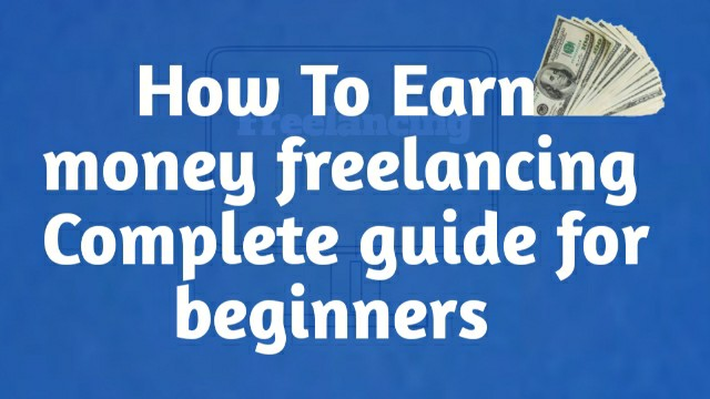 How to Earn Money freelancing - Full Information