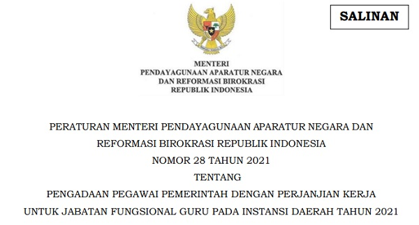 PERATURAN MENTERI PENDAYAGUNAAN APARATUR NEGARA DAN REFORMASI BIROKRASI REPUBLIK INDONESIA NOMOR 28 TAHUN 2021 TENTANG PENGADAAN PEGAWAI PEMERINTAH DENGAN PERJANJIAN KERJA UNTUK JABATAN FUNGSIONAL GURU PADA INSTANSI DAERAH TAHUN 2021