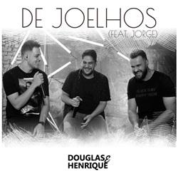 Baixar Música De Joelhos Douglas e Henrique e Jorge