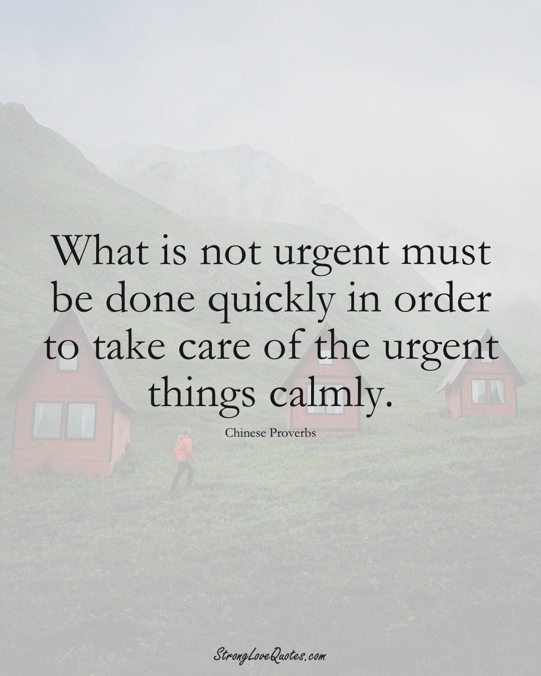 What is not urgent must be done quickly in order to take care of the urgent things calmly. (Chinese Sayings);  #AsianSayings