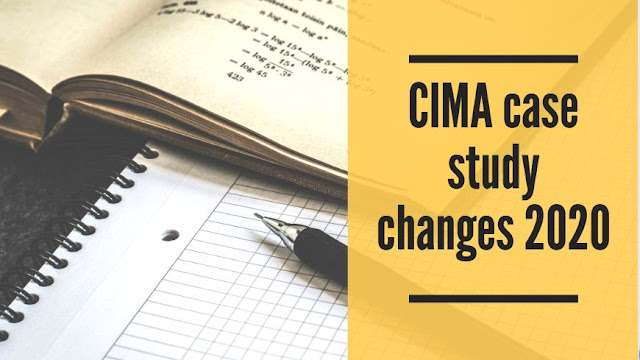 CIMA Case Study Changes for 2020 (New Syllabus update )