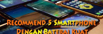 Recommend 5 Smartphone Dengan Baterai Kuat