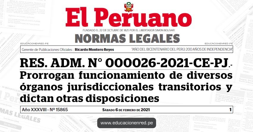 RES. ADM. N° 000026-2021-CE-PJ.- Prorrogan funcionamiento de diversos órganos jurisdiccionales transitorios y dictan otras disposiciones