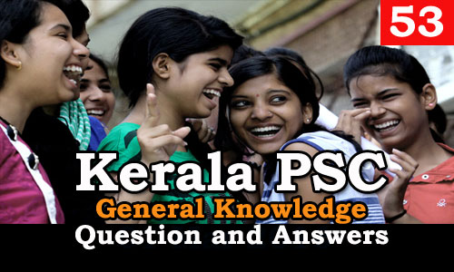 Kerala PSC General Knowledge Question and Answers - 53