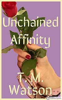 Unchained Affinity - An Uprooted Passion by Thomas M. Watson