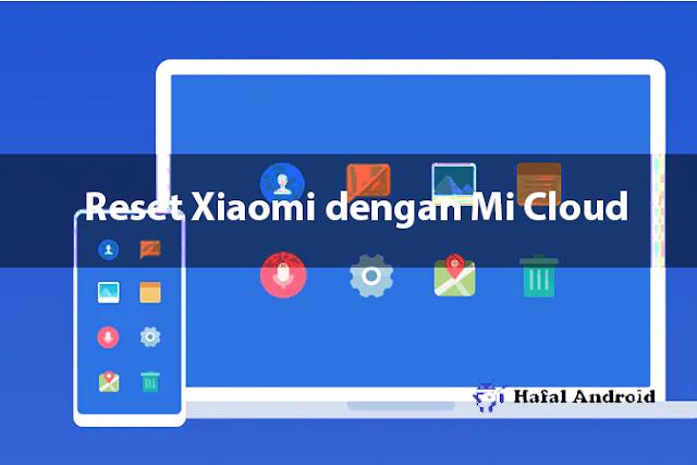 Cara Reset Xiaomi dengan Mi Cloud