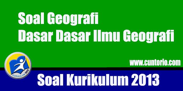 Soal Geografi Dasar Dasar Ilmu Geografi