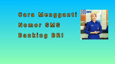 Mau ganti Nomor SMS Banking BRI ? Begini Caranya