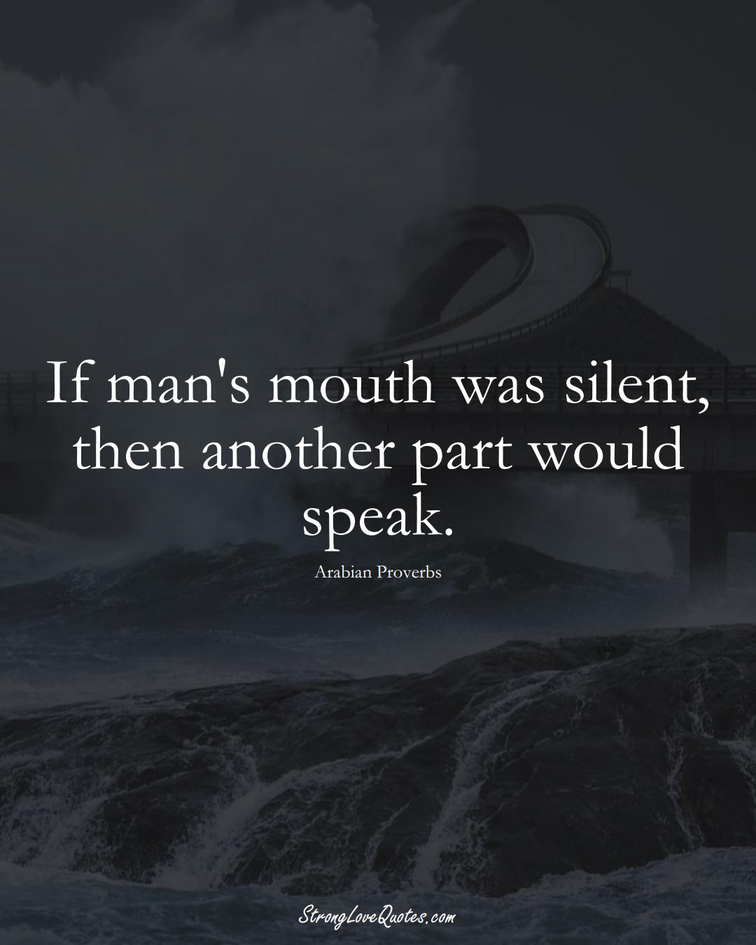 If man's mouth was silent, then another part would speak. (Arabian Sayings);  #aVarietyofCulturesSayings