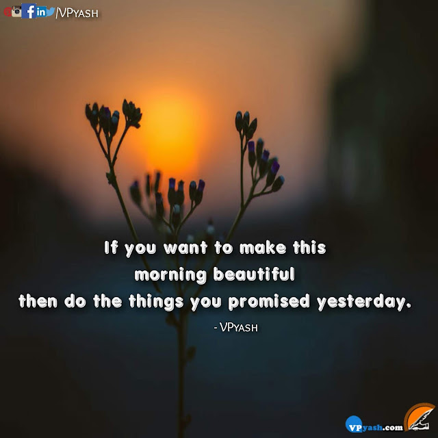 If you want to make this morning beautiful  motivational quotes inspirational sayings morning