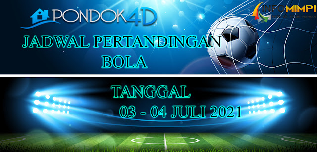 JADWAL PERTANDINGAN BOLA 04 – 05 JULI 2021