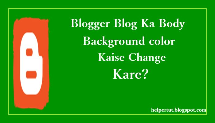 blogger blog ka body background color kaise change kare