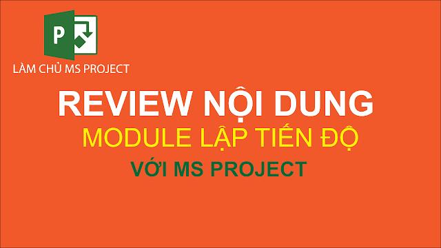 Review nội dung Module Lập tiến độ với MS Project