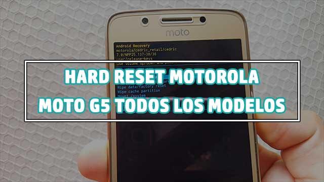 desbloquear - hard reset Motorola MOTO G5 y G5 Plus todos los modelos