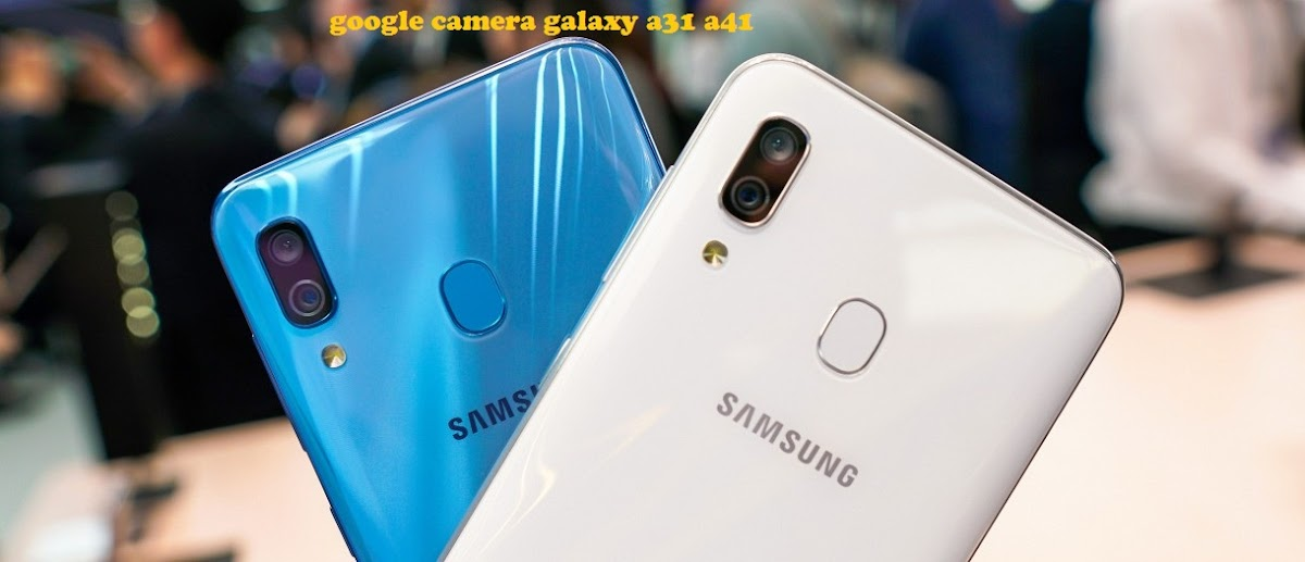Download Wallpaper Download GCam Samsung Galaxy A31 and A41 [GCam 7.4]