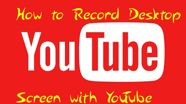 How to Record Desktop Screen with YouTube