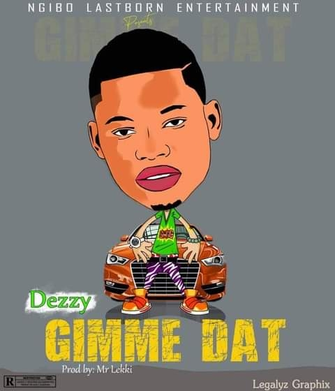 [Music] Dezzy Nle - Gimme Dat (prod. by Mr Lekki)