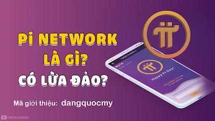 Pi Network là gì? – Pi Network Có phải lừa đảo?
