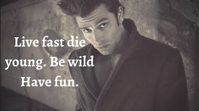 Live fast die young. Be wild Have fun.