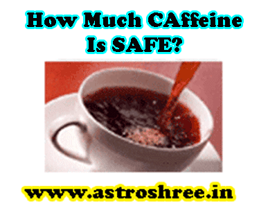 how much caffeine is safe as per astrologer