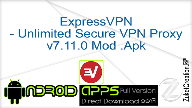 ExpressVPN – Unlimited Secure VPN Proxy v7.11.0 Mod .Apk