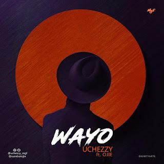 MUSIC: Uchezzy Ft. Ojie - Wayo